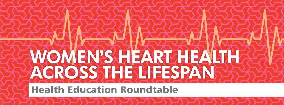 Women's Heart Health Across the Lifespan: A Health Education Roundtable