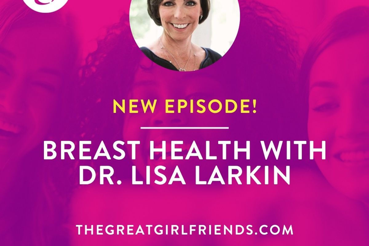 The Great Girlfriends(TM) Podcast with Dr. Lisa Larkin on Breast Health