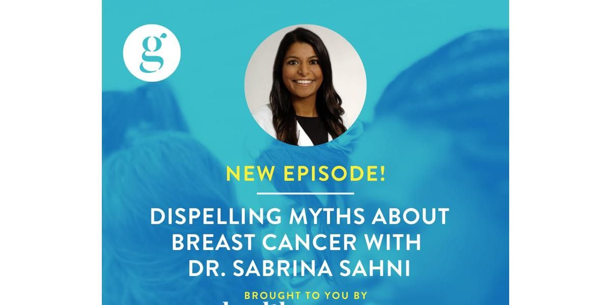 Dispelling Myths About Breast Cancer with Dr. Sabrina Sahni