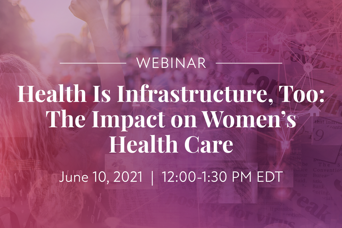 Webinar: Health Is Infrastructure, Too: The Impact on Women's Health Care